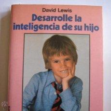 Libros de segunda mano: DESARROLLE LA INTELIGENCIA DE SU HIJO - DAVID LEWIS - MARTINEZ ROCA 1983 - 267 PÁGINAS, CASTELLANO. Lote 42239409