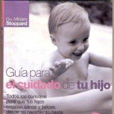 Libros de segunda mano: GUIA PARA EL CUIDADO DE TU HIJO DRA MIRIAM STOPPARD. Lote 43594959