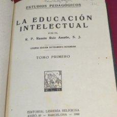 Libros de segunda mano: LA EDUCACIÓN INTELECTUAL TOMO PRIMERO RAMÓN RUIZ AMADO LIBRERÍA RELIGIOSA AÑO 1942. Lote 43663746