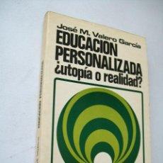 Libros de segunda mano: EDUCACIÓN PERSONALIZADA ¿ UTOPÍA O REALIDAD?-JOSÉ M. VALERO GARCÍA-1976-EDICIONES PAULINAS. Lote 43720129