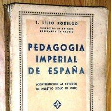 Libros de segunda mano: PEDAGOGÍA IMPERIAL DE ESPAÑA POR JOSÉ LILLO RODELGO DE ED. MAGISTERIO ESPAÑOL EN MADRID 1941. Lote 43823360