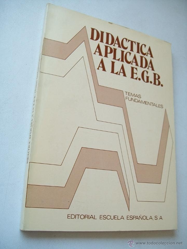 DIDÁCTICA APLICADA A LA EGB-TEMAS FUNDAMENTALES-EDT: ESCUELA ESPAÑOLA-1979 (Libros de Segunda Mano - Ciencias, Manuales y Oficios - Pedagogía)