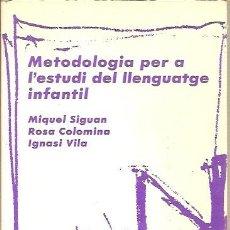Libros de segunda mano: METODOLOGIA PER A L'ESTUDI DEL LLENGUATGE INFANTIL MIQUEL SIGUAN EUMO EDITORIAL 2ª EDICION 1989. Lote 44024568