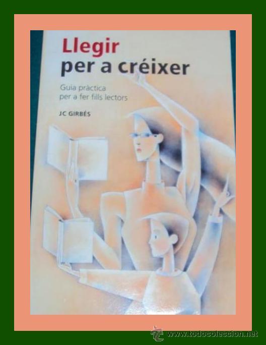 LLEGIR PER A CREIXER.J.C. GIRBES. AÑO 2006. EN VALENCIANO / VALENCIÀ (Libros de Segunda Mano - Ciencias, Manuales y Oficios - Pedagogía)