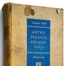 Libros de segunda mano: ANTROPOLOGÍA PEDAGÓGICA POR HERMAN NOHL DE FONDO CULTURA ECONÓMICA EN MÉXICO 1954. Lote 44162822