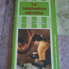Libros de segunda mano: LA TALADRADORA ELÉCTRICA ENCICLOPEDIA PRÁCTICA. INTRODUCCIÓN AL BRICOLAJE DOMÉSTICO. EST4B4. Lote 44184395