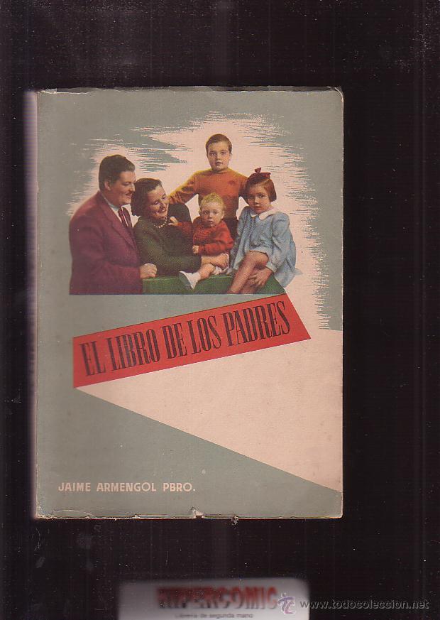 EL LIBRO DE LOS PADRES / JAIME ARMENGOL , AÑOS 40 - 50 (Libros de Segunda Mano - Ciencias, Manuales y Oficios - Pedagogía)