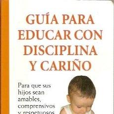 Libros de segunda mano: GUIA PARA EDUCAR CON DISCIPLINA Y CARIÑO MARILYN GOOTMAN MEDICI. Lote 44275746