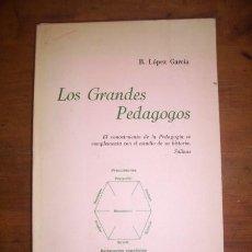 Libros de segunda mano: LÓPEZ GARCÍA, B. LOS GRANDES PEDAGOGOS. Lote 44722169