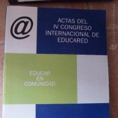 Libros de segunda mano: ACTAS DEL IV CONGRESO INTERNACIONAL EDUCARED. EDUCAR EN COMUNIDAD. Lote 45816016