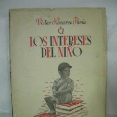 Libros de segunda mano: MAGNIFICO LIBRO - LOS INTERESES DE NIÑO - AUTOR VICTOR NAVARRO PAVIA, 1944. Lote 45267524