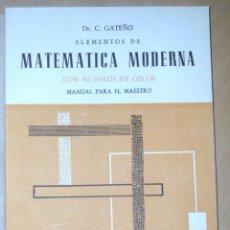 Libros de segunda mano: MATEMÁTICA MODERNA . MANUAL PARA EL MAESTRO . DR C.GATEÑO1962. Lote 45633577