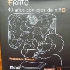 Libros de segunda mano: FRATO: 40 AÑOS CON OJOS DE NIÑO FRANCESCO TONUCCI. Lote 45830792
