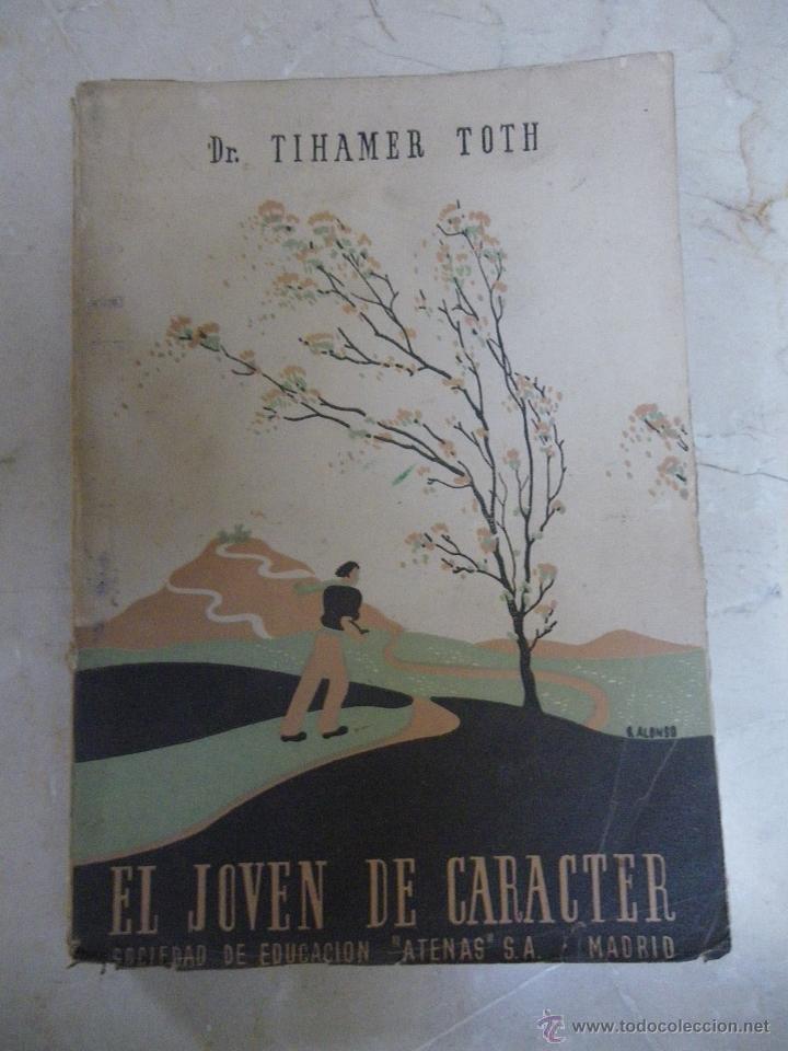 EL JOVEN DE CARÁCTER, DR TIHAMER TOTH SICIEDAD DE EDUCACION ATENAS SA, MADRID 1942 (Libros de Segunda Mano - Ciencias, Manuales y Oficios - Pedagogía)