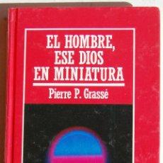 Libros de segunda mano: EL HOMBRE ESE DIOS EN MINIATURA, DE PIERRE P. GRASSÉ. BIBLIOTECA MUY INTERESANTE.. Lote 45909535