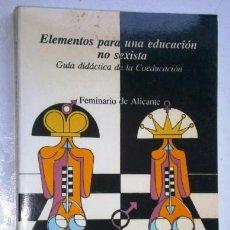 Libros de segunda mano: ELEMENTOS PARA UNA EDUCACIÓN NO SEXISTA POR FEMINARIO DE ALICANTE DE ED VÍCTOR ORENGA, VALENCIA 1987. Lote 46116485