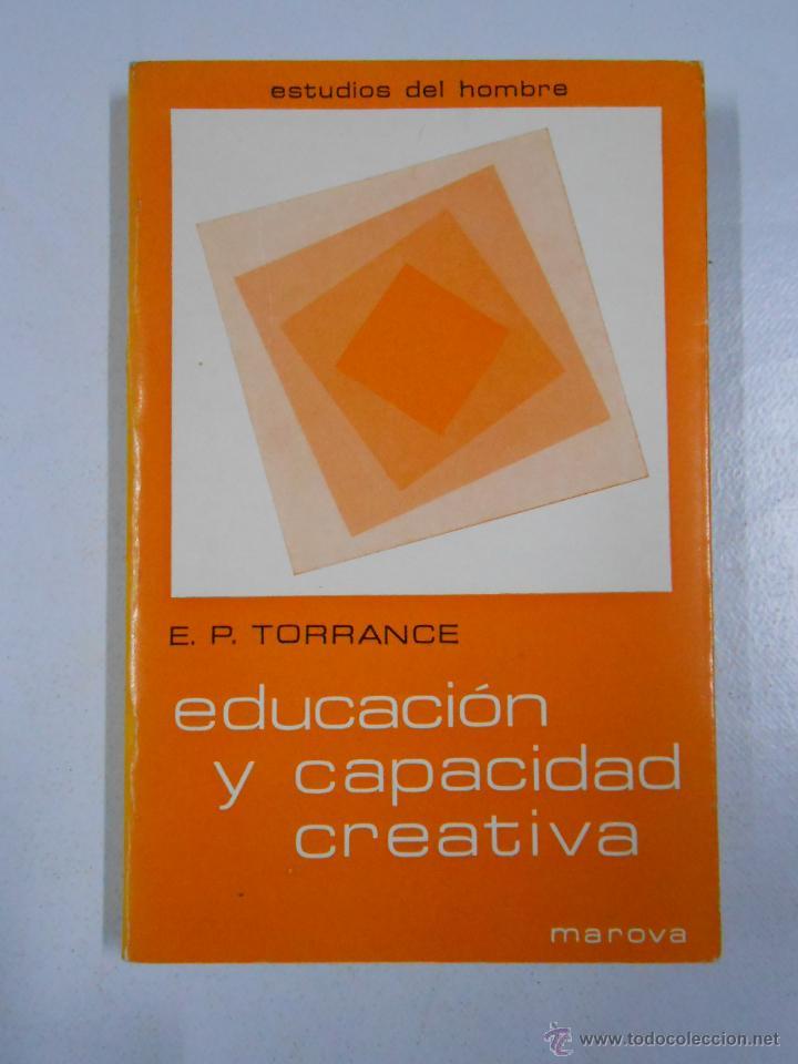 EDUCACIÓN Y CAPACIDAD CREATIVA. - TORRANCE, E. PAUL. TDK211 (Libros de Segunda Mano - Ciencias, Manuales y Oficios - Pedagogía)