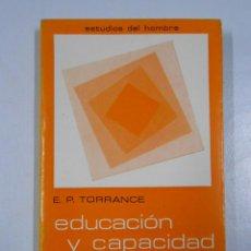 Libros de segunda mano: EDUCACIÓN Y CAPACIDAD CREATIVA. - TORRANCE, E. PAUL. TDK211. Lote 136091065