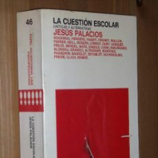 Libros de segunda mano: LA CUESTIÓN ESCOLAR (CRÍTICAS Y ALTERNATIVAS) POR JESÚS PALACIOS DE ED. LAIA EN BARCELONA 1984. Lote 46643000