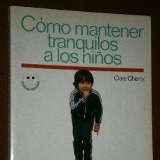Libros de segunda mano: CÓMO MANTENER TRANQUILOS A LOS NIÑOS POR CLARE CHERRY DE ED. CEAC EN BARCELONA 1985 2ª EDICIÓN. Lote 47126457