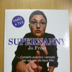 Libros de segunda mano: SUPERNANNY. JO FROST. 2005 (EN CATALAN). Lote 47294491