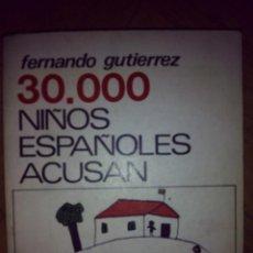 Libros de segunda mano: 30000 NIÑOS ESPAÑOLES ACUSAN FERNANDO GUTIERREZ PROPAGANDA POPULAR CRISTIANA. Lote 48426759