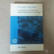 Livres d'occasion: A DONDE SE ENCAMINAN LAS PEDAGOGÍAS SIN NORMAS POR GEORGE SNYDERS FINALES DE LOS 70. Lote 48828474