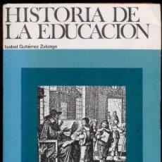 Libros de segunda mano: HISTORIA DE LA EDUCACIÓN - ISABEL GUTIERREZ ZULUAGA (1969). Lote 48862843