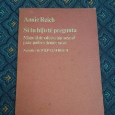 Libros de segunda mano: 317 - SI TU HIJO TE PREGUNTA MANUAL DE EDUCACIÓN SEXUAL PARA PADRES DEMÓCRATAS - ANNIE REICH - 1976. Lote 49266647