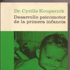 Libros de segunda mano: DESARROLLO PSICOMOTOR DE LA PRIMERA INFANCIA - DR. CYRILLE KOUPERNIK. Lote 50107600
