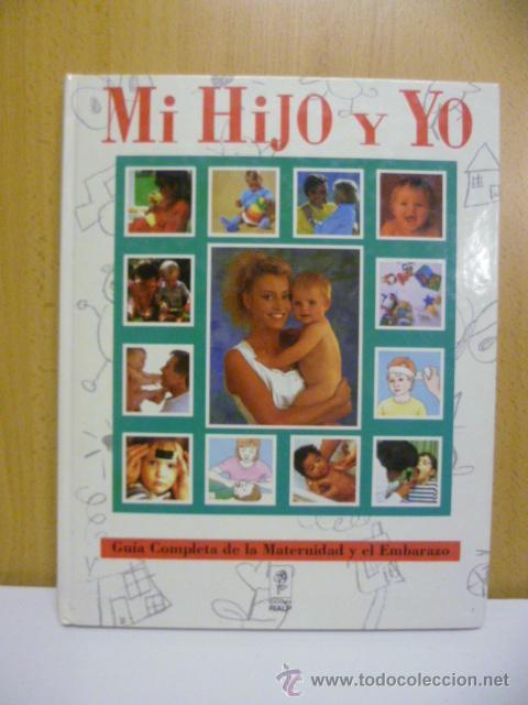 MI HIJO Y YO - GUIA COMPLETA DE LA MATERNIDAD Y EL EMBARAZO. TOMO 4 - 1991 (Libros de Segunda Mano - Ciencias, Manuales y Oficios - Pedagogía)