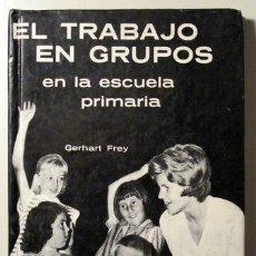 Libros de segunda mano: FREY, GERHART - EL TRABAJO EN GRUPOS EN LA ESCUELA PRIMARIA - BUENOS AIRES 1963. Lote 29398442