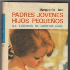 Libros de segunda mano: PADRES JÓVENES HIJOS PEQUEÑOS. LA EDUCACIÓN DE NUESTROS HIJOS. MARGUERITE BAS. 1970.. Lote 50745551