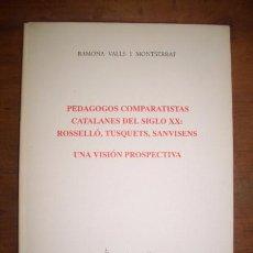 Libros de segunda mano: VALLS I MONTSERRAT, RAMONA. PEDAGOGOS COMPARATISTAS CATALANES DEL SIGLO XX: ROSSELLÓ, TUSQUETS, SANV. Lote 50770067