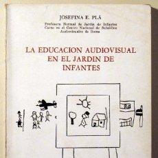 Libros de segunda mano: PLA, JOSEFINA E. - LA EDUCACION AUDIOVISUAL EN EL JARDIN DE INFANTES - BUENOS AIRES 1967 - ILUSTRADO. Lote 51131772