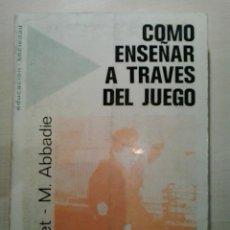 Libros de segunda mano: COMO ENSEÑAR A TRAVÉS DEL JUEGO. BANDET - ABBADIE. ED. FONTANELLA. 2A ED. 1975.. Lote 52026657