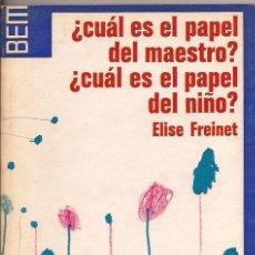 Libros de segunda mano: ¡CUÁL ES EL PAPEL DEL MAESTRO? ¿CUÁL ES EL PAPEL DEL NIÑO?. ELISE FREINET - BEM-7. Lote 52418023