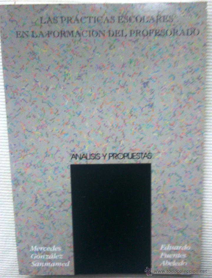 LAS PRÁCTICAS ESCOLARES EN LA FORMACIÓN DEL PROFESORADO. ANÁLISIS Y PROPUESTAS. (AÑO 1994) (Libros de Segunda Mano - Ciencias, Manuales y Oficios - Pedagogía)