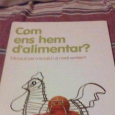 Libros de segunda mano: COM ENS HEM D'ALIMENTAR? EDUCACIÓ PER A LA SALUT I EL MEDI AMBIENT. Lote 52491133