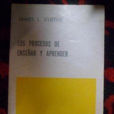 Libros de segunda mano: LOS PROCESOS DE ENSEÑAR Y APRENDER. JAMES L. KUETHE. Lote 52637688