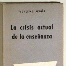 Libros de segunda mano: AYALA, FRANCISCO - LA CRISIS ACTUAL DE LA ENSEÑANZA - EDITORIAL NOVA 1958 - 1ª EDICIÓN. Lote 52812309