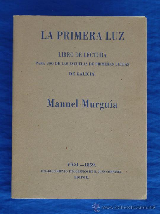 LA PRIMERA LUZ. LIBRO DE LECTURA PARA USO DE LAS ESCUELAS… MANUEL MURGUÍA. FACSÍMIL 2000 DEL DE 1859 (Libros de Segunda Mano - Ciencias, Manuales y Oficios - Pedagogía)