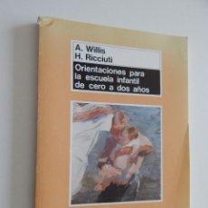 Libros de segunda mano: ORIENTACIONES PARA LA ESCUELA INFANTIL DE CERO A DOS AÑOS - ANNE WILLIS, HENRY RICCIUTI, 1990. Lote 53009621
