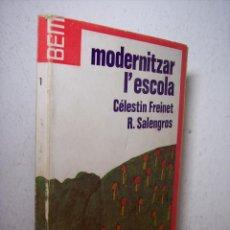 Libros de segunda mano: MODERNITZAR L'ESCOLA (CÉLESTIN FREINET / R, SALENGROS) BEM Nº1 - 1972. Lote 53380963