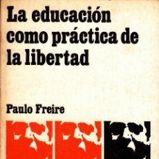 LA EDUCACIÓN COMO PRÁCTICA DE LA LIBERTAD. PAULO FREIRE.SIGLO XXI, MADRID 1977