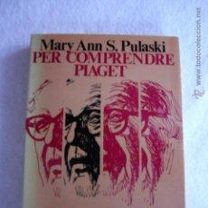 Libros de segunda mano: PER COMPRENDRE PIAGET MARY ANN S. PULASKI EN CATALÁN. Lote 53844240