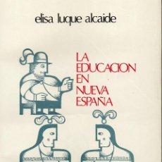 Libros de segunda mano: LA EDUCACION EN NUEVA ESPAÑA. (SIGLO XVIII). ELISA LUQUE ALCALDE.. Lote 54050649