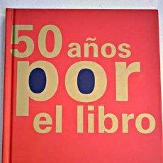 Libros de segunda mano: 50 AÑOS POR EL LIBRO.VV.AA. EDITORIAL EVEREST (2007).. Lote 54091687