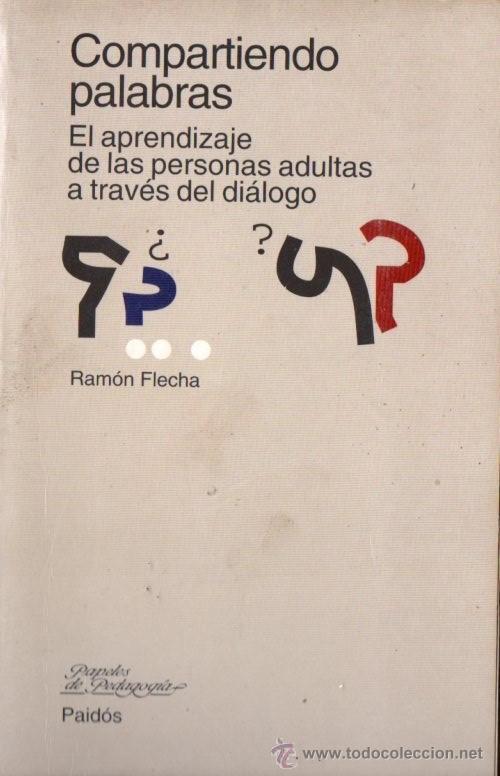 R. FLECHA : COMPARTIENDO PALABRAS - APRENDIZAJE DE ADULTOS A TRAVÉS DEL DIÁLOGO (PAIDÓS, 1998) (Libros de Segunda Mano - Ciencias, Manuales y Oficios - Pedagogía)