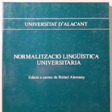 Libros de segunda mano: ALEMANY, RAFAEL - NORMALITZACIÓ LINGÜÍSTICA UNIVERSITÀRIA - ALACANT 1989. Lote 54317166
